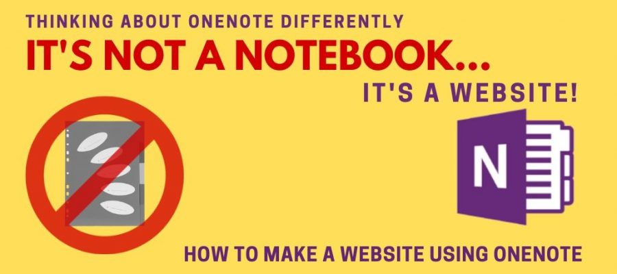 THINKING ABOUT ONENOTE DIFFERENTLY. IT'S NOT A NOTEBOOK,, IT'S A WEBSITE. HOW TO MAKE A _WEBSITE_ USING MICROSOFT ONENOTE